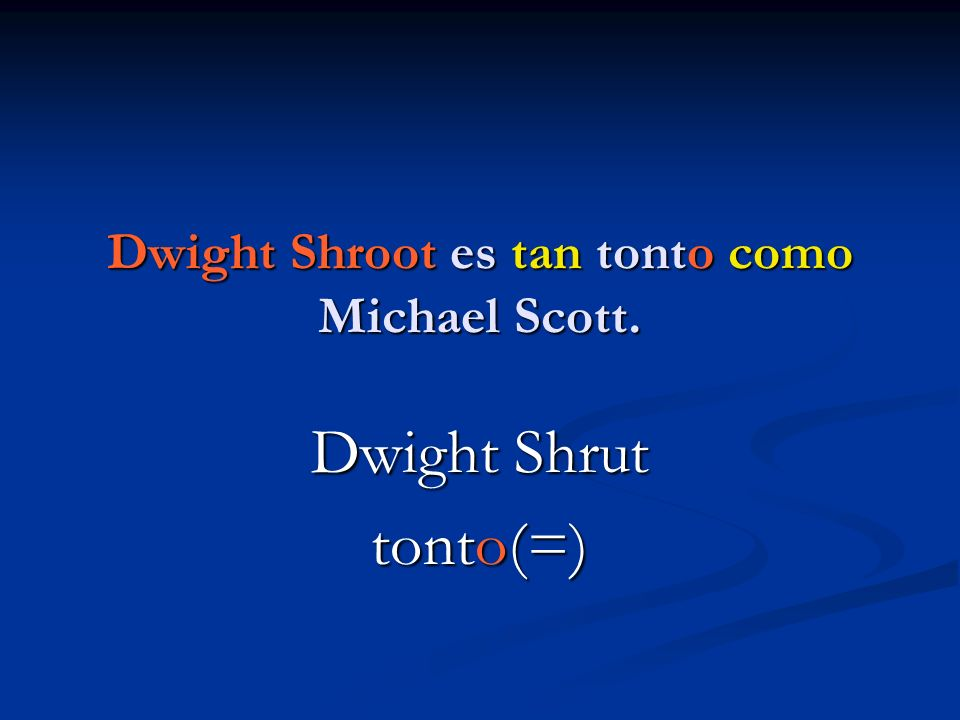 Dwight Shroot es tan tonto como Michael Scott.