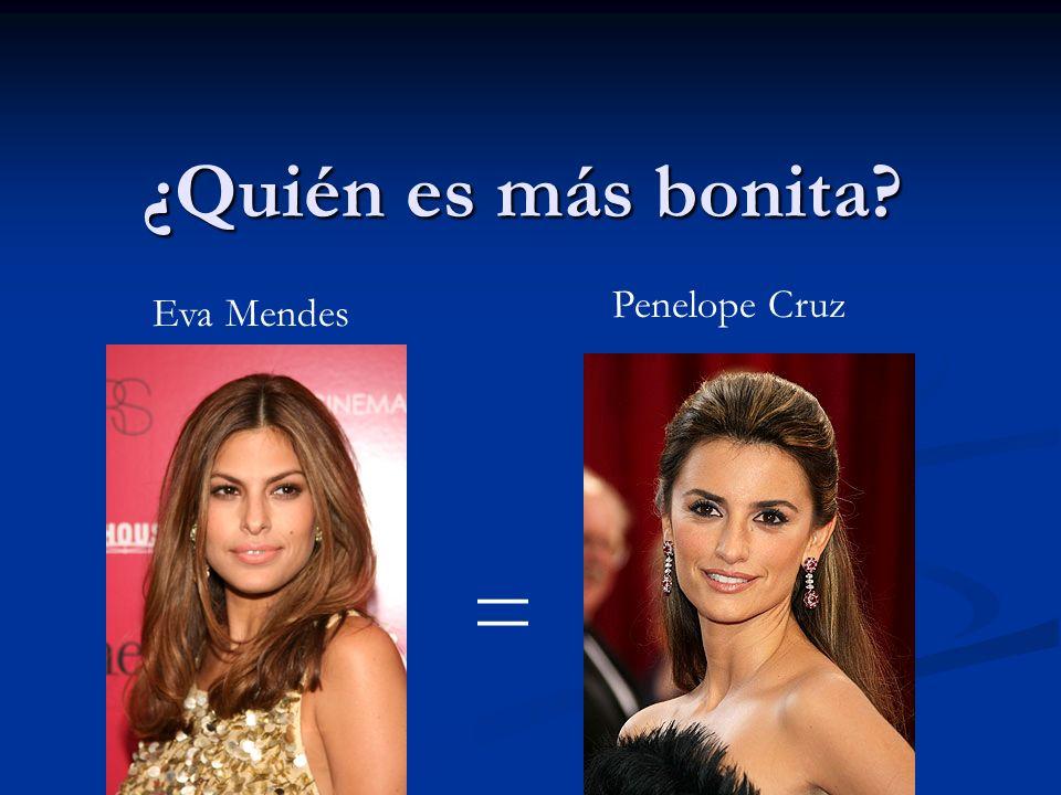 ¿Quién es más bonita Penelope Cruz Eva Mendes =