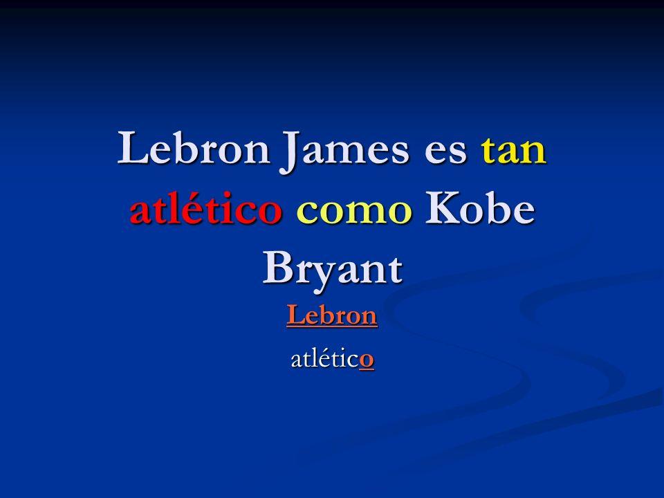 Lebron James es tan atlético como Kobe Bryant