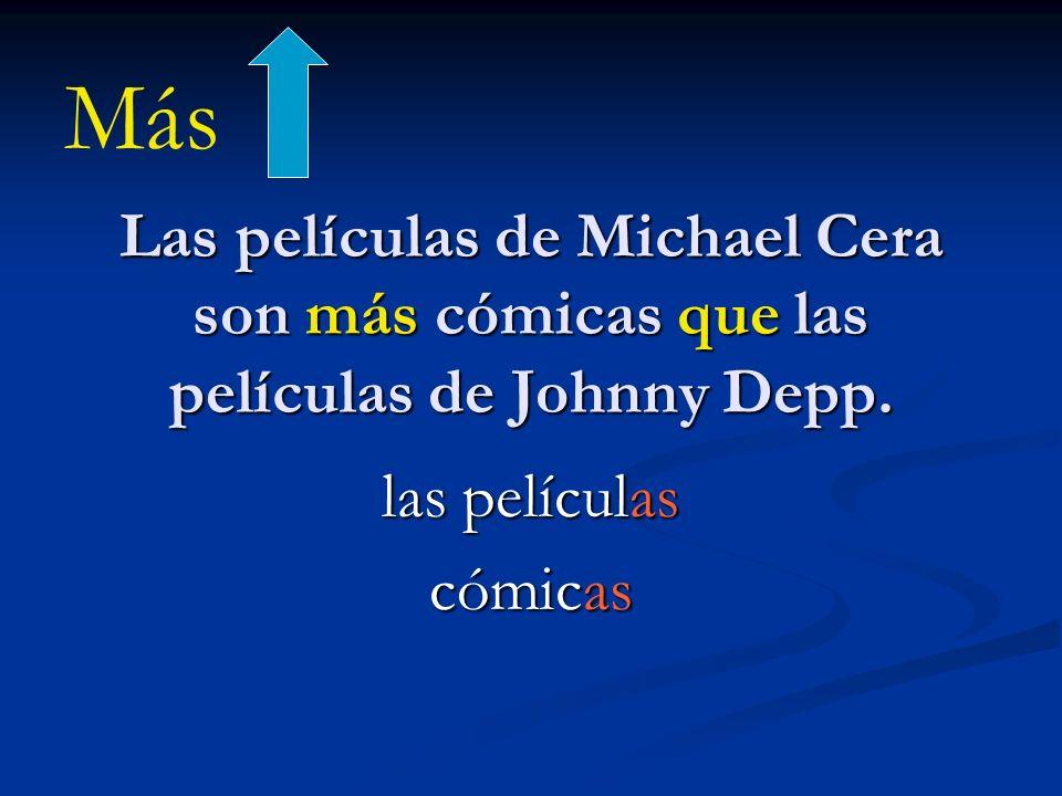 Más Las películas de Michael Cera son más cómicas que las películas de Johnny Depp. las películas.