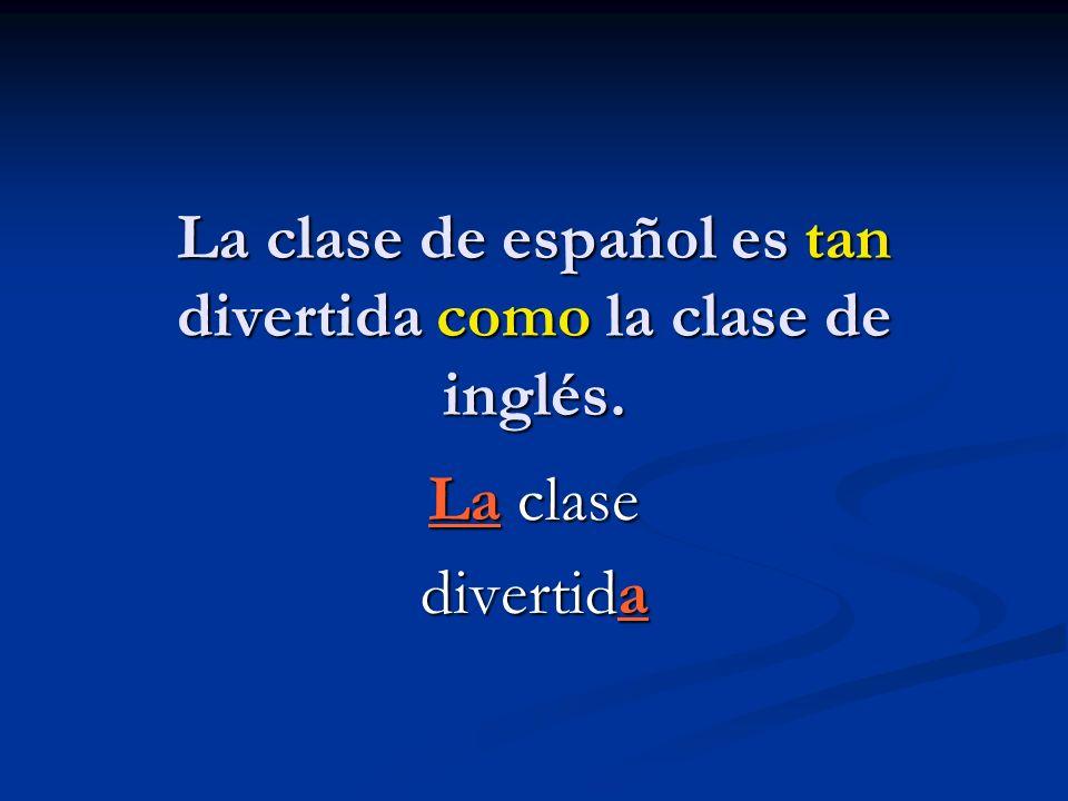 La clase de español es tan divertida como la clase de inglés.