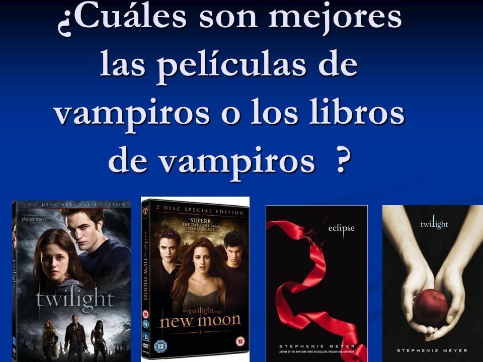 ¿Cuáles son mejores las películas de vampiros o los libros de vampiros