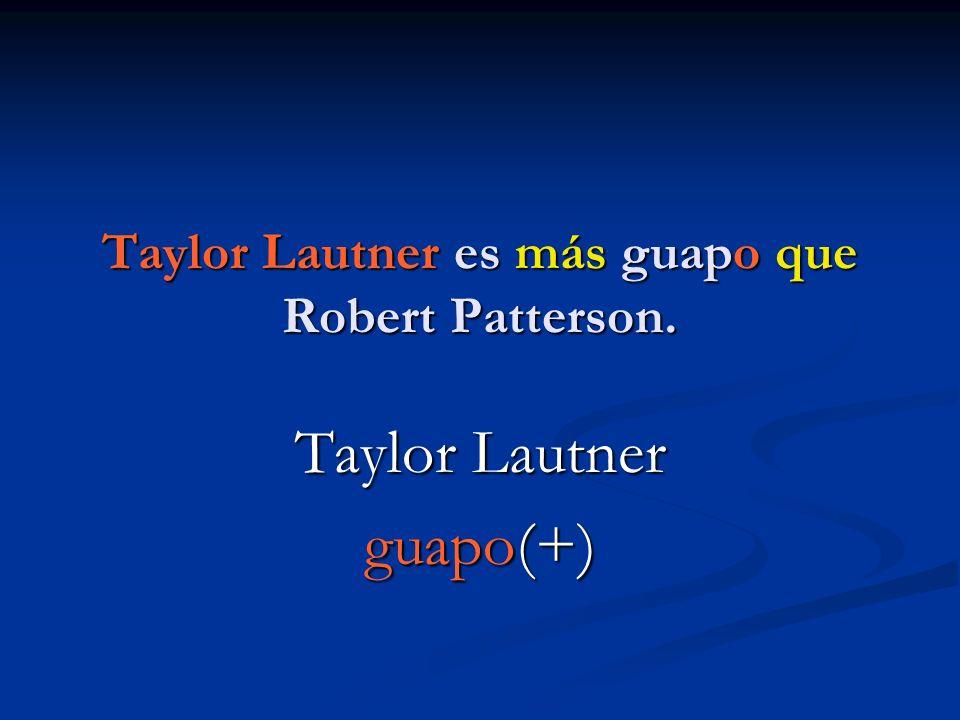 Taylor Lautner es más guapo que Robert Patterson.
