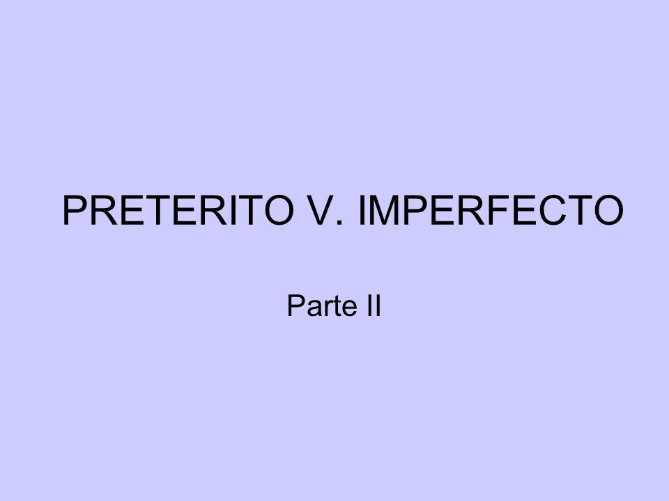 PRETERITO V. IMPERFECTO