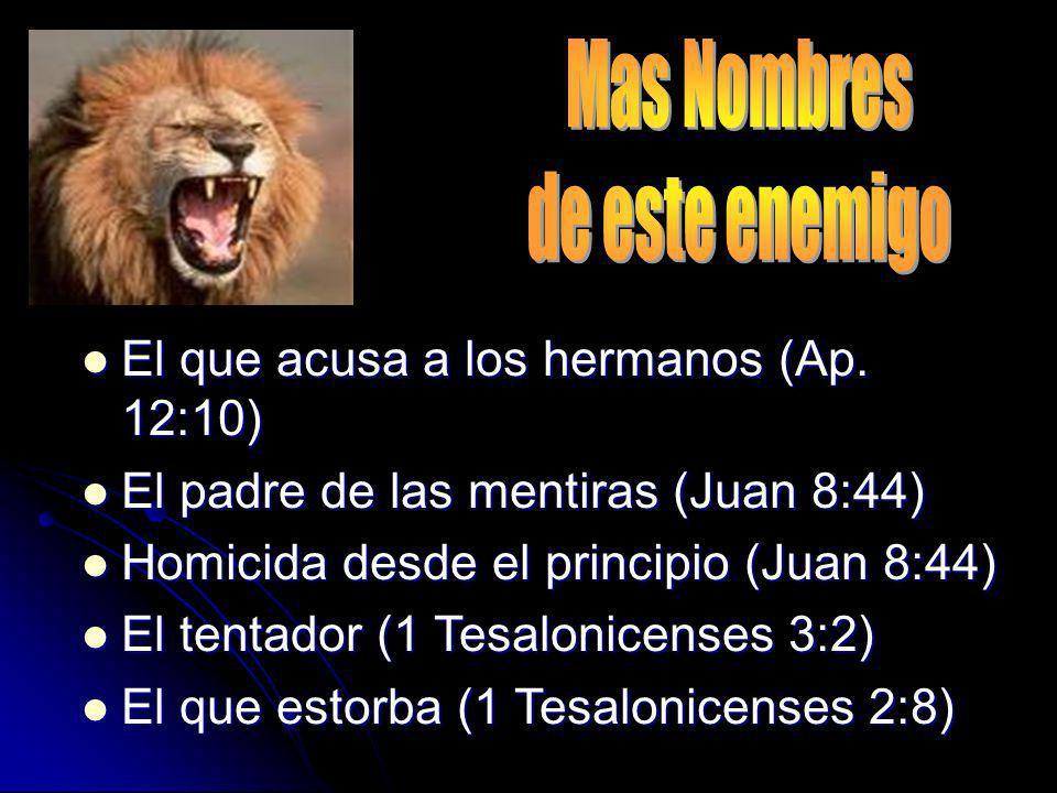 Mas Nombres de este enemigo El que acusa a los hermanos (Ap. 12:10)