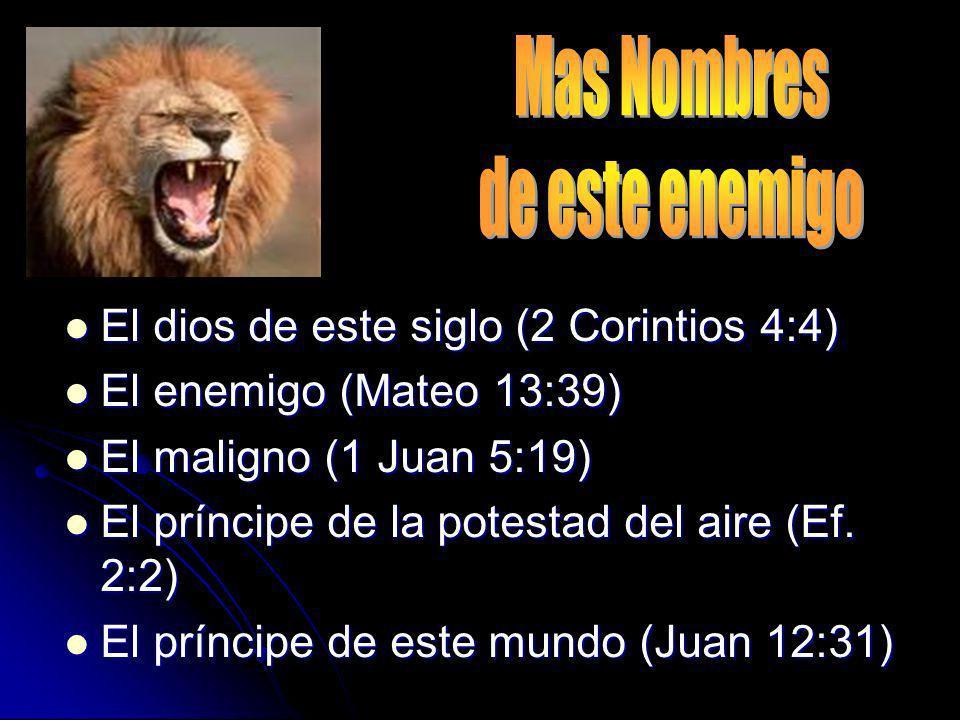 Mas Nombres de este enemigo El dios de este siglo (2 Corintios 4:4)