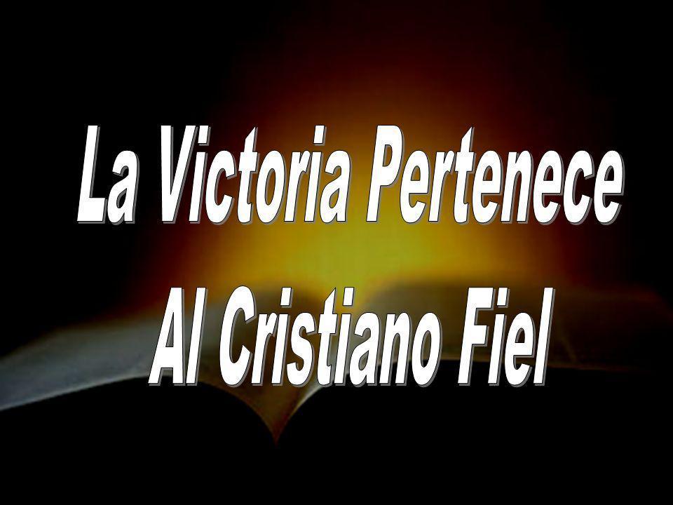 La Victoria Pertenece Al Cristiano Fiel