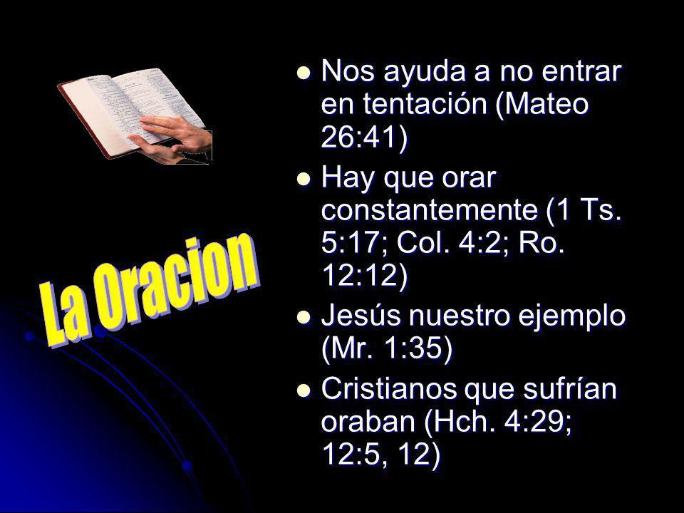 La Oracion Nos ayuda a no entrar en tentación (Mateo 26:41)