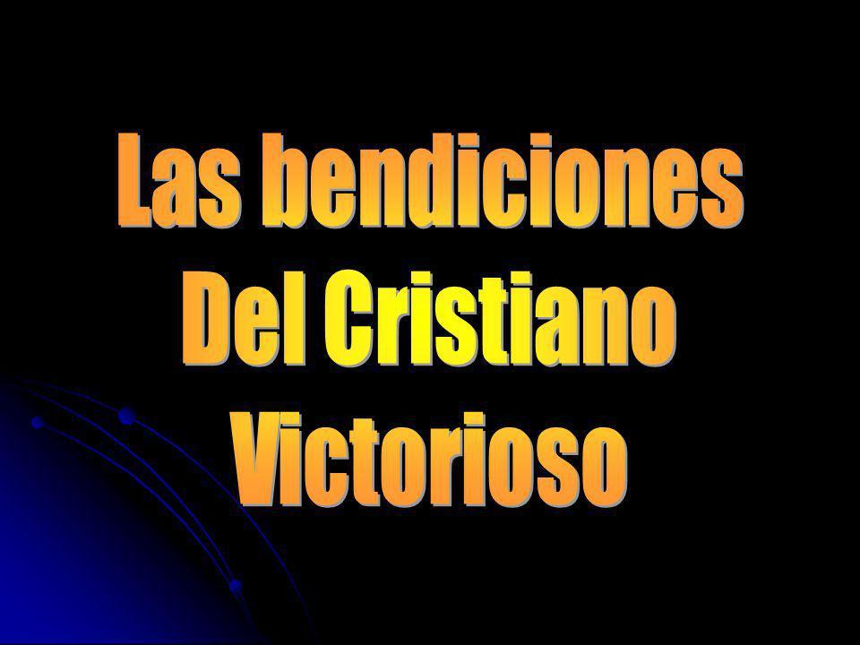 Las bendiciones Del Cristiano Victorioso