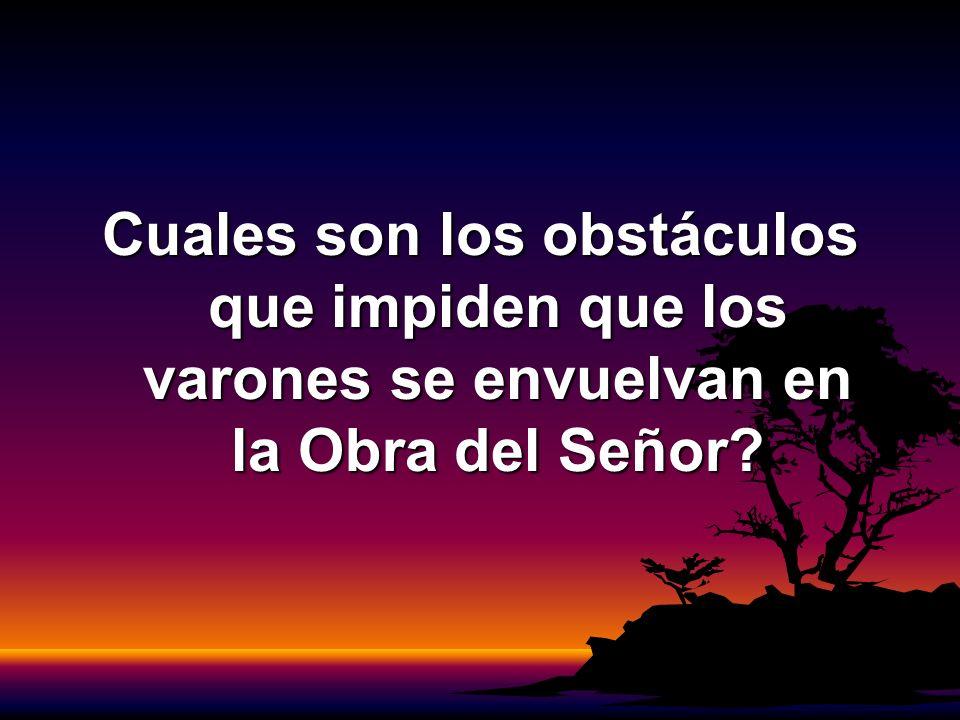 Cuales son los obstáculos que impiden que los varones se envuelvan en la Obra del Señor