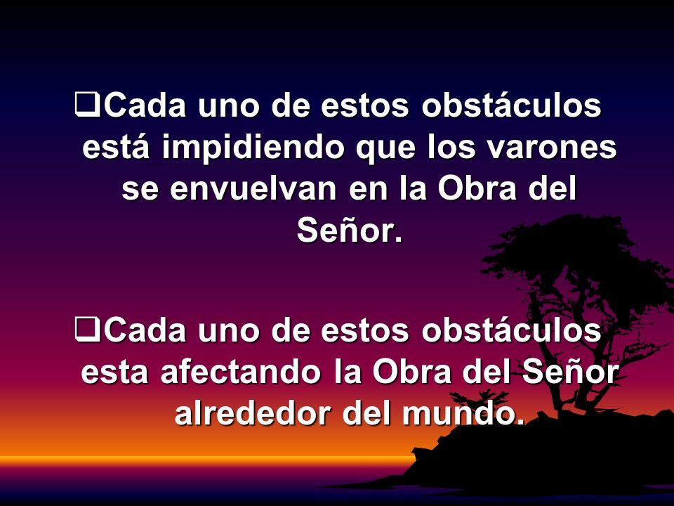 Cada uno de estos obstáculos está impidiendo que los varones se envuelvan en la Obra del Señor.