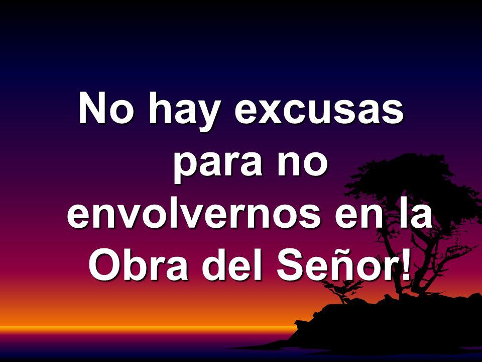 No hay excusas para no envolvernos en la Obra del Señor!