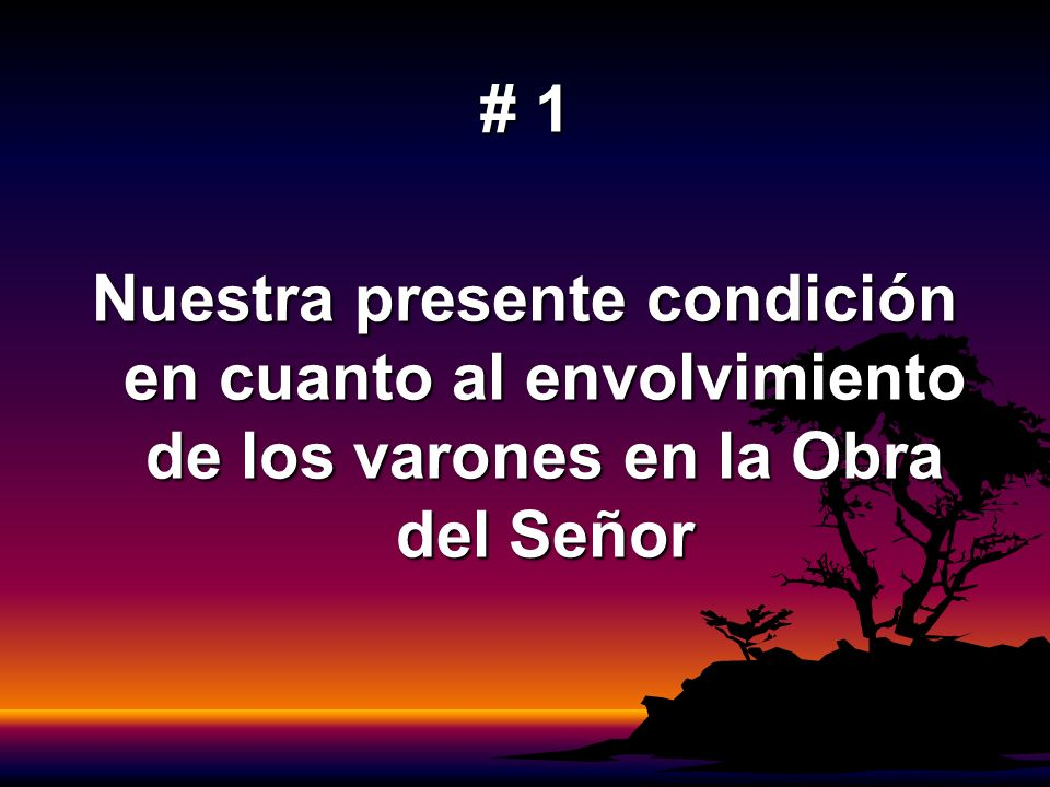 # 1 Nuestra presente condición en cuanto al envolvimiento de los varones en la Obra del Señor
