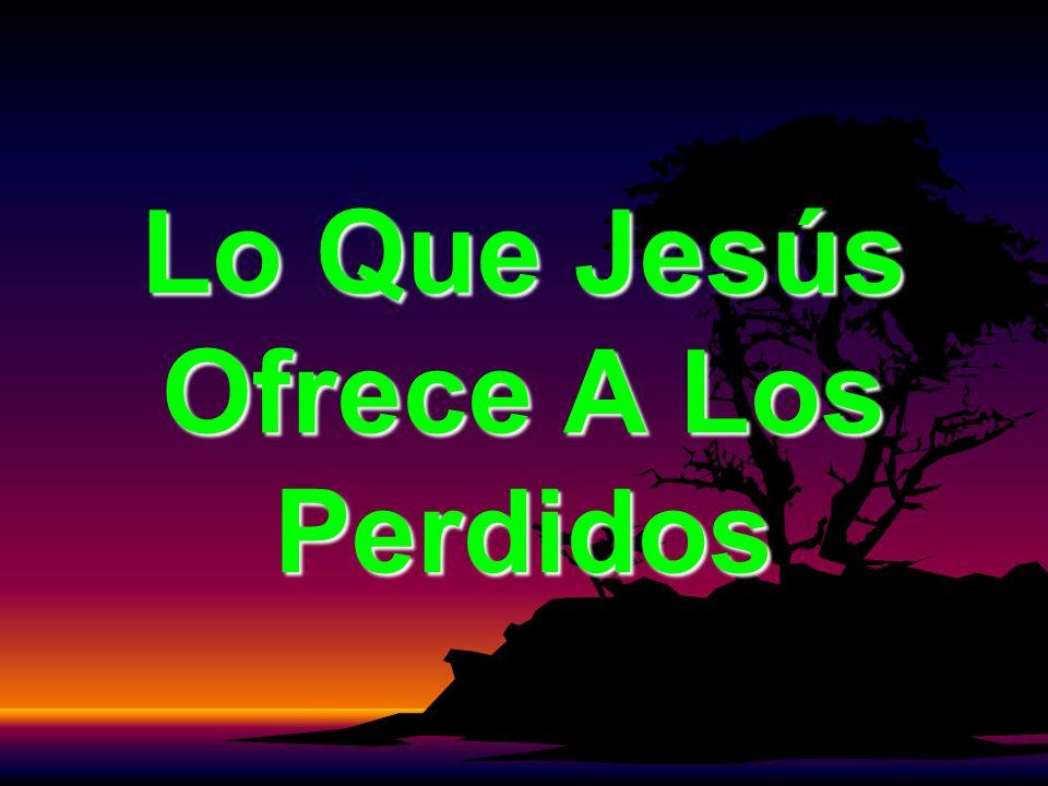 Lo Que Jesús Ofrece A Los Perdidos