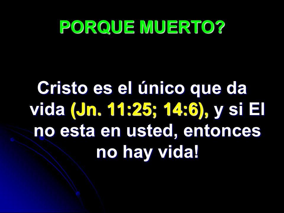 PORQUE MUERTO. Cristo es el único que da vida (Jn.