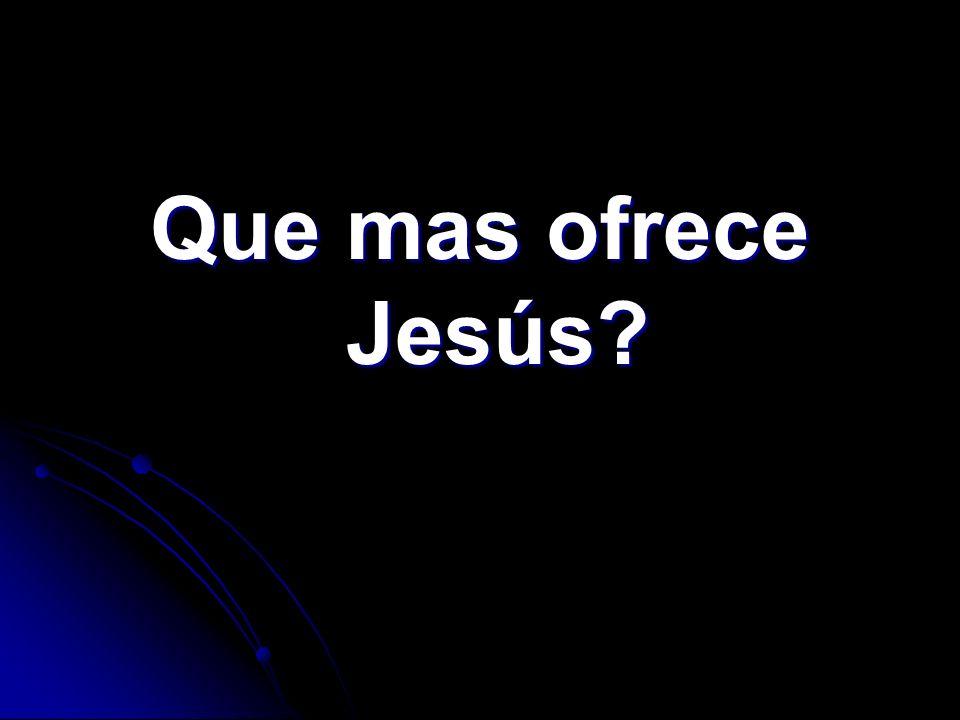 Que mas ofrece Jesús