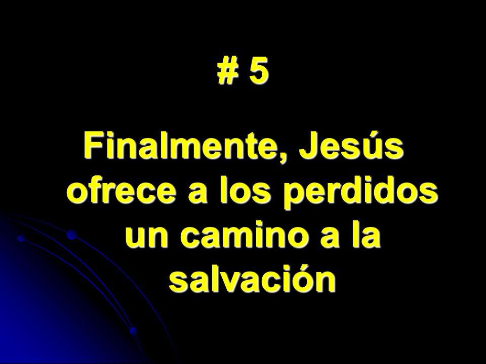 Finalmente, Jesús ofrece a los perdidos un camino a la salvación