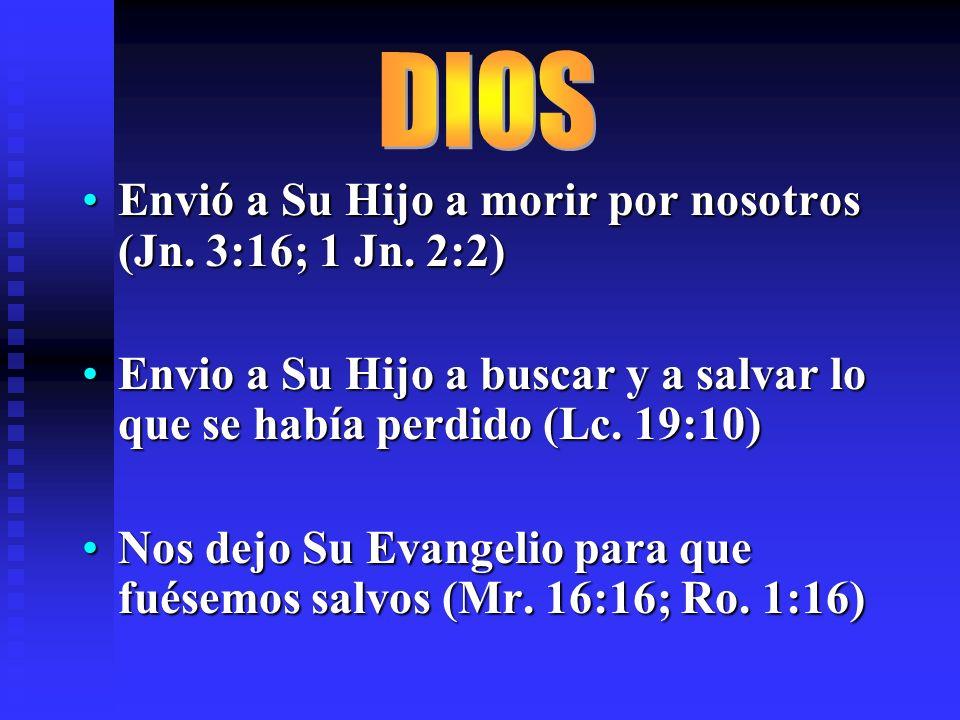 DIOS Envió a Su Hijo a morir por nosotros (Jn. 3:16; 1 Jn. 2:2)