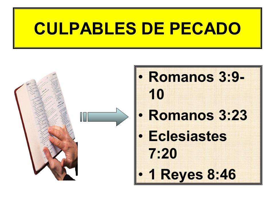 CULPABLES DE PECADO Romanos 3:9-10 Romanos 3:23 Eclesiastes 7:20