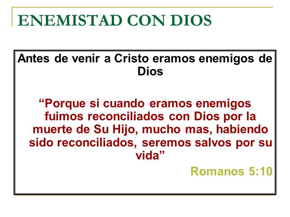 Antes de venir a Cristo eramos enemigos de Dios