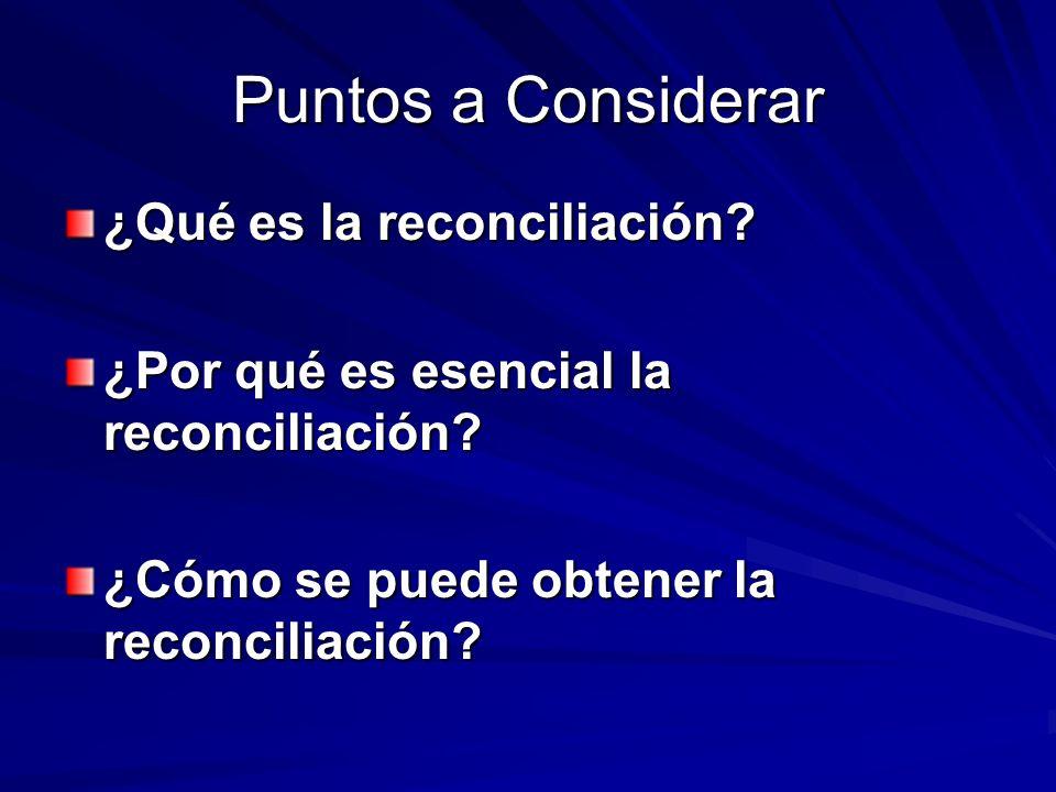 Puntos a Considerar ¿Qué es la reconciliación