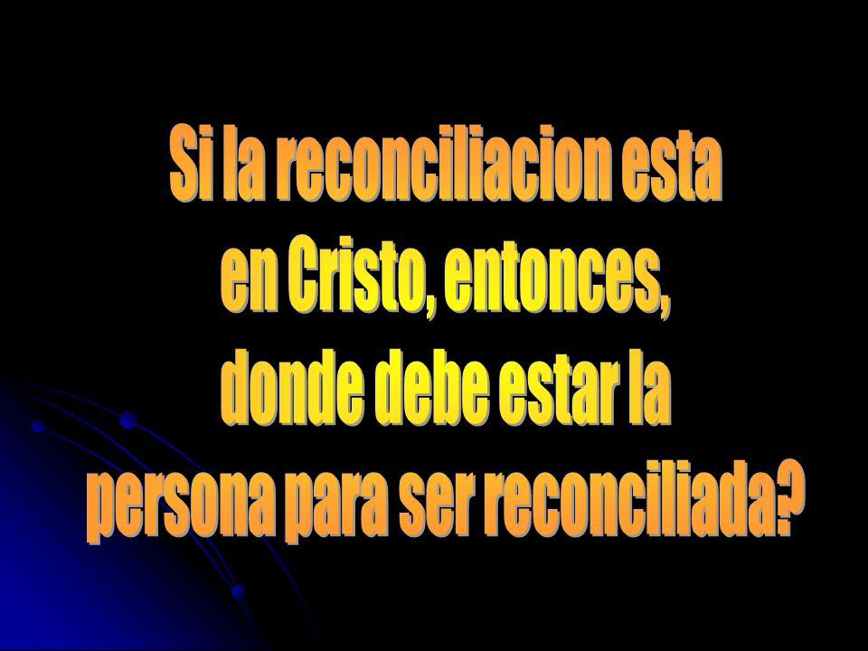 Si la reconciliacion esta en Cristo, entonces, donde debe estar la