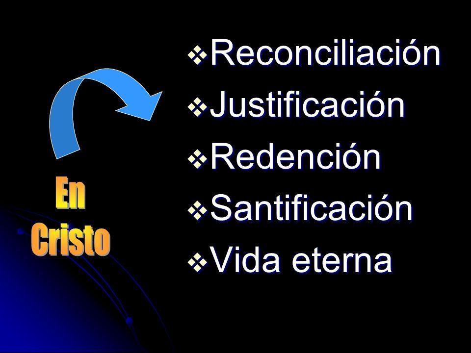Reconciliación Justificación Redención Santificación Vida eterna En