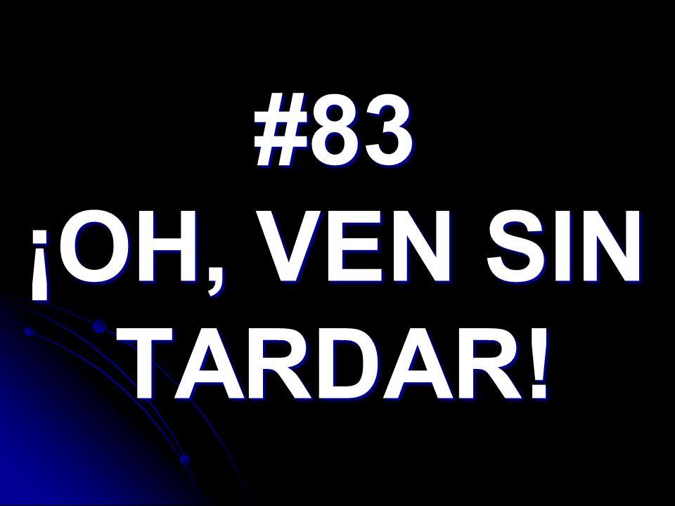 #83 ¡OH, VEN SIN TARDAR!