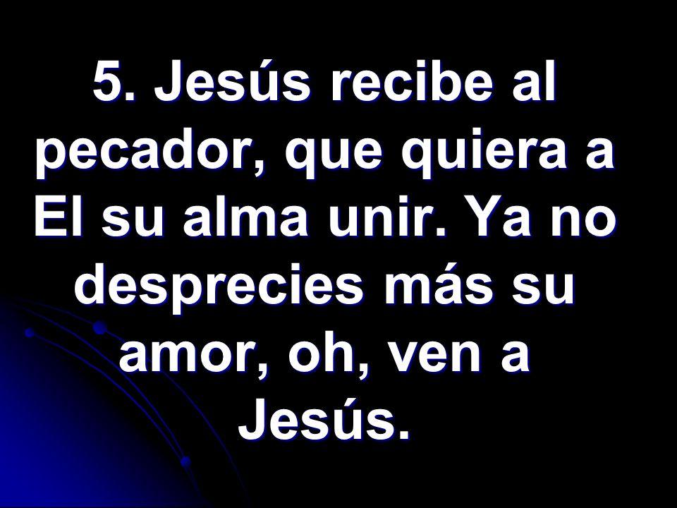 5. Jesús recibe al pecador, que quiera a El su alma unir