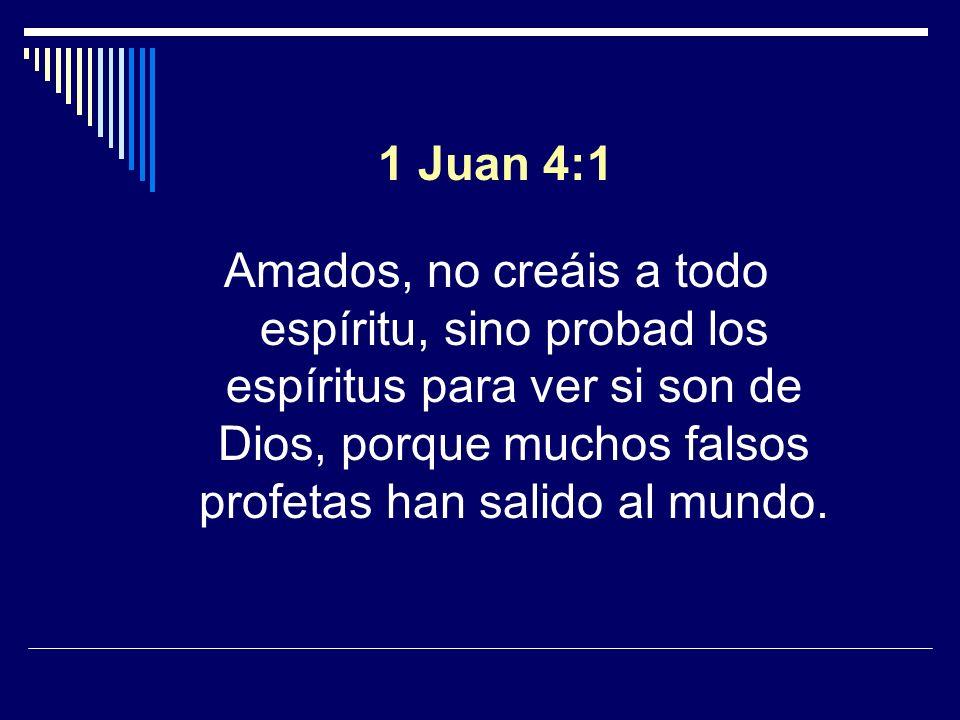 1 Juan 4:1 Amados, no creáis a todo espíritu, sino probad los espíritus para ver si son de Dios, porque muchos falsos profetas han salido al mundo.