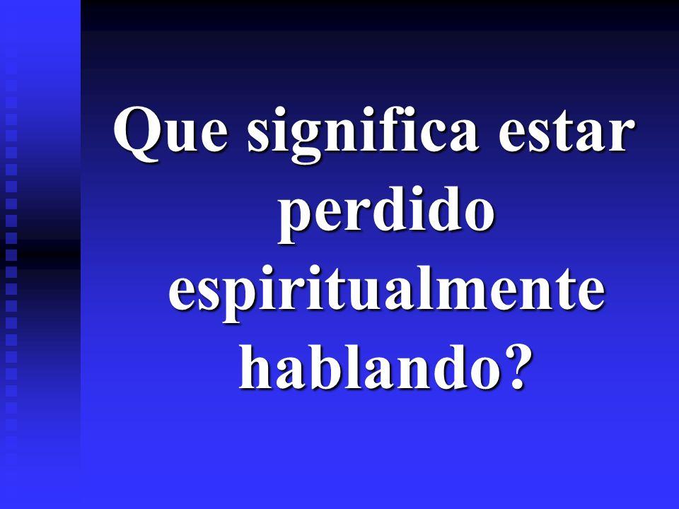Que significa estar perdido espiritualmente hablando