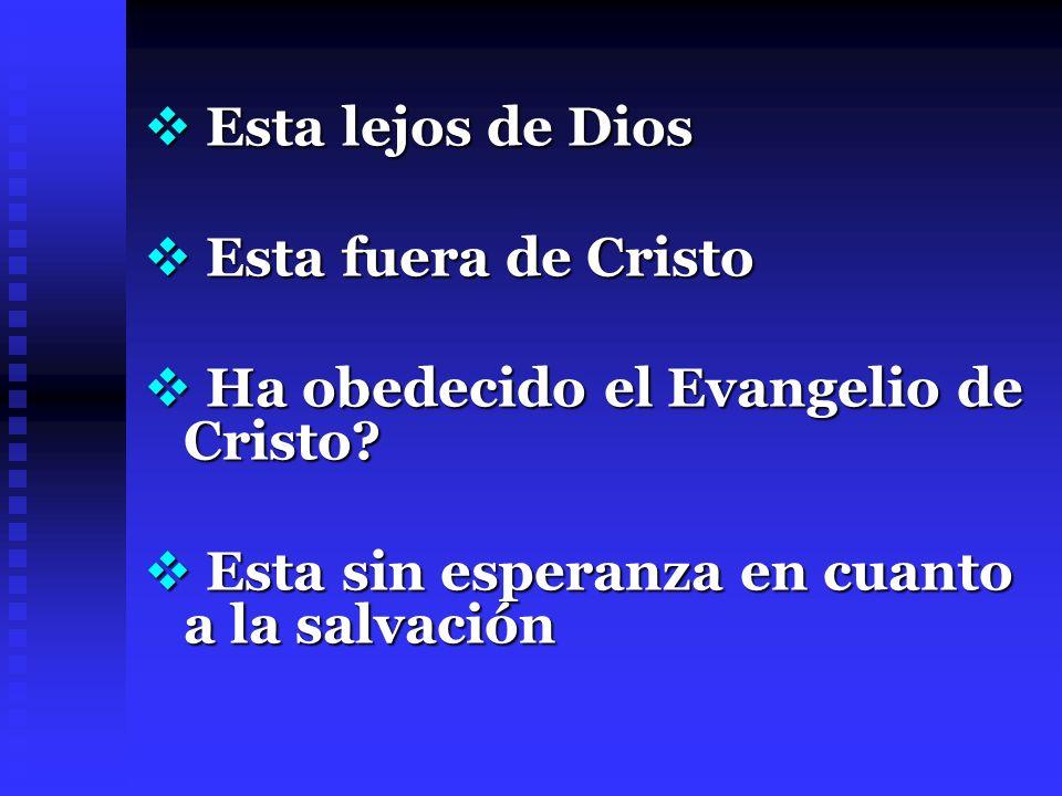 Esta lejos de DiosEsta fuera de Cristo.Ha obedecido el Evangelio de Cristo.