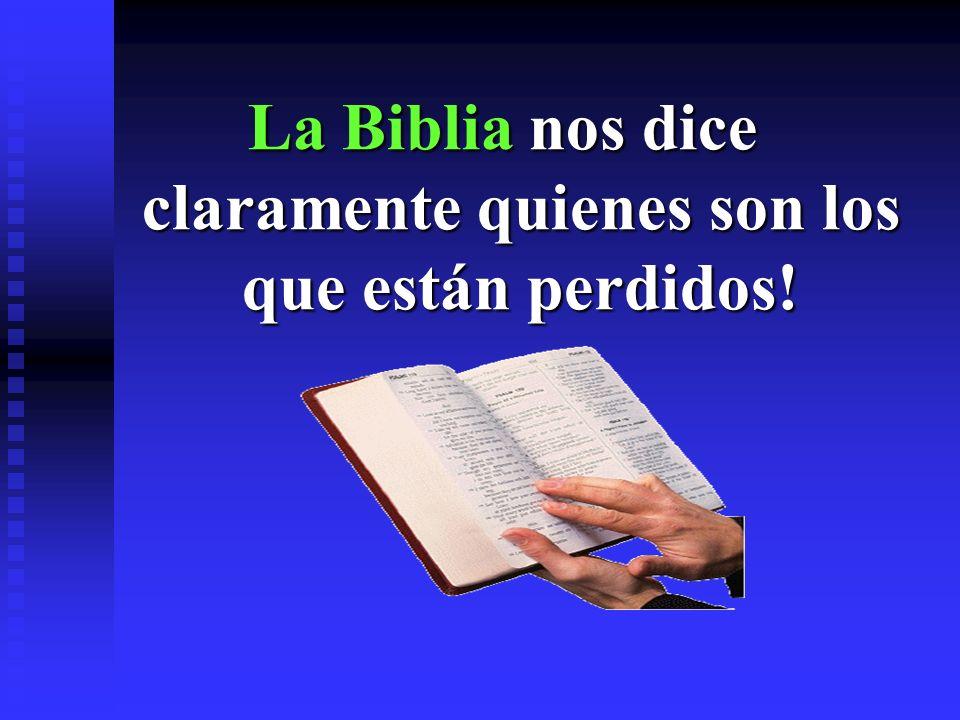 La Biblia nos dice claramente quienes son los que están perdidos!
