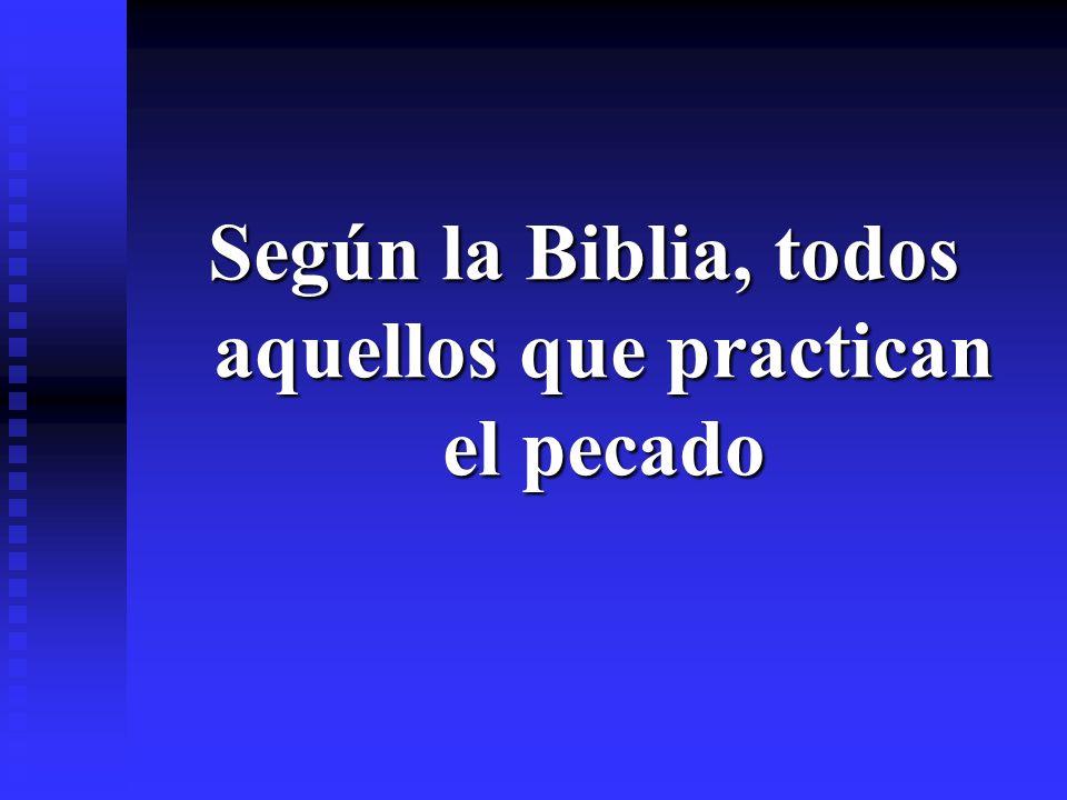 Según la Biblia, todos aquellos que practican el pecado