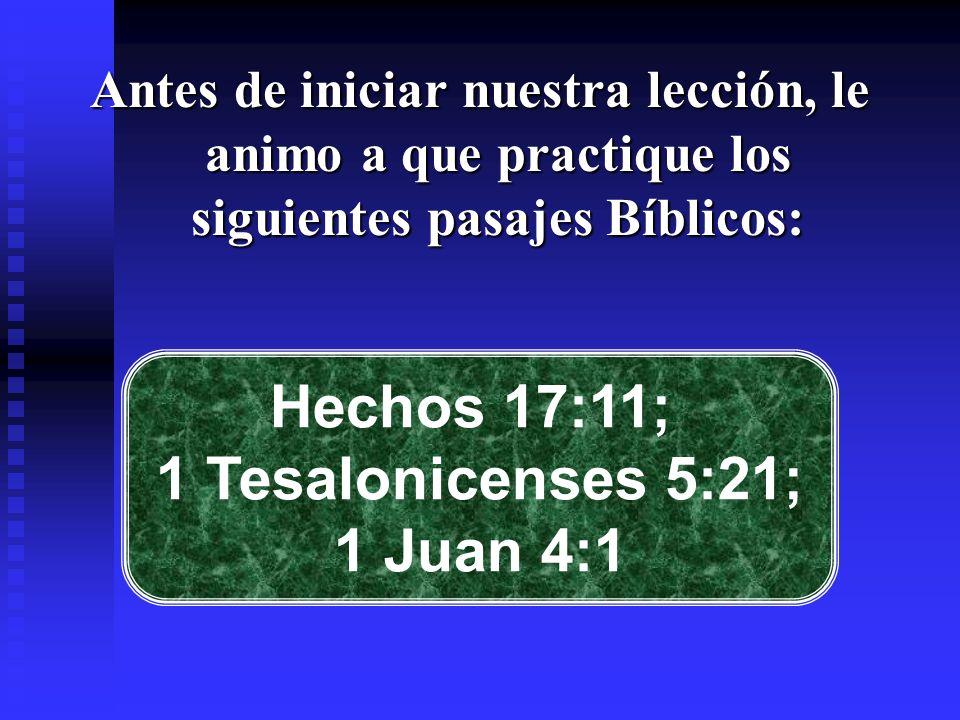Hechos 17:11; 1 Tesalonicenses 5:21; 1 Juan 4:1