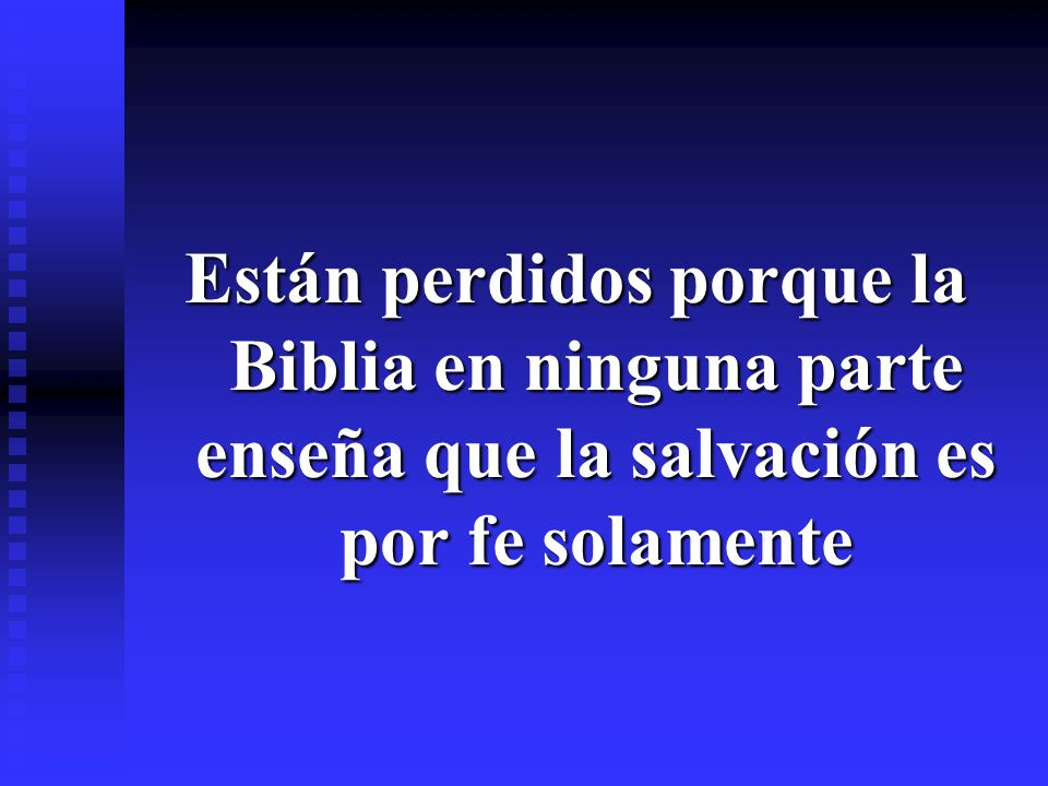 Están perdidos porque la Biblia en ninguna parte enseña que la salvación es por fe solamente