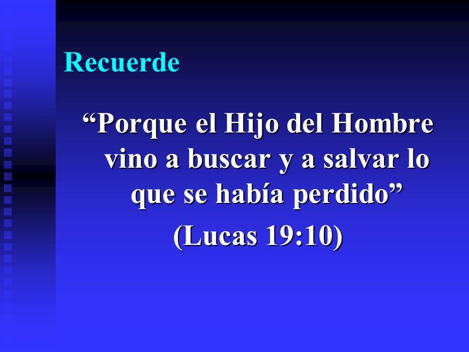 Recuerde Porque el Hijo del Hombre vino a buscar y a salvar lo que se había perdido (Lucas 19:10)
