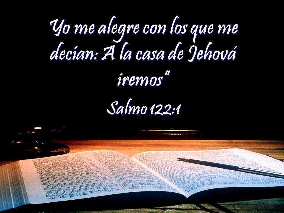 Yo me alegre con los que me decían: A la casa de Jehová iremos