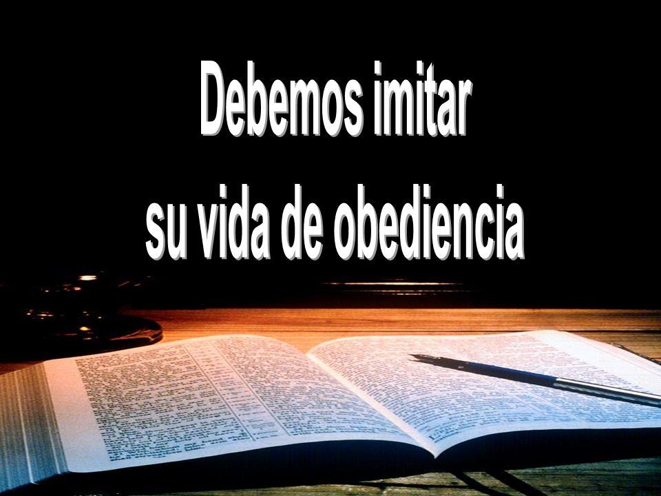 Debemos imitar su vida de obediencia