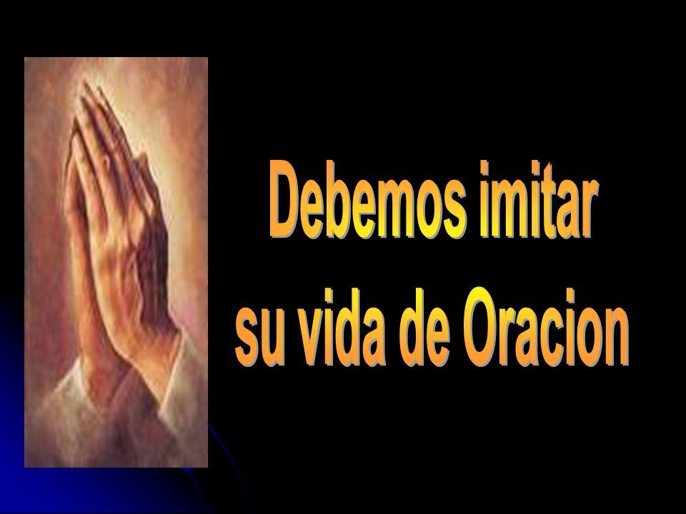 Debemos imitar su vida de Oracion