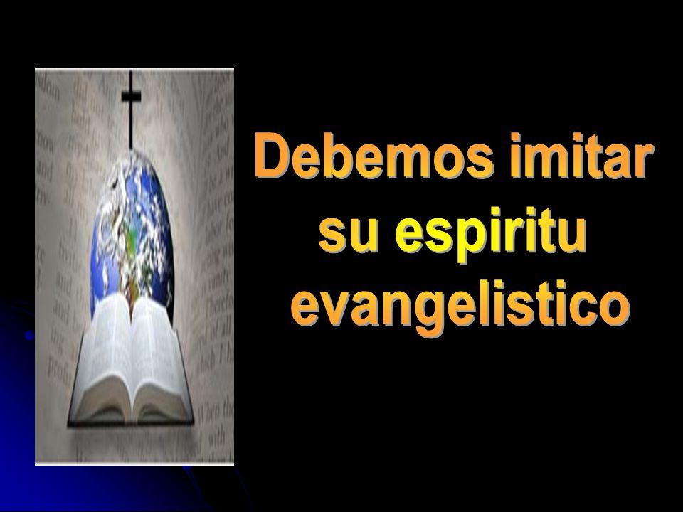 Debemos imitar su espiritu evangelistico