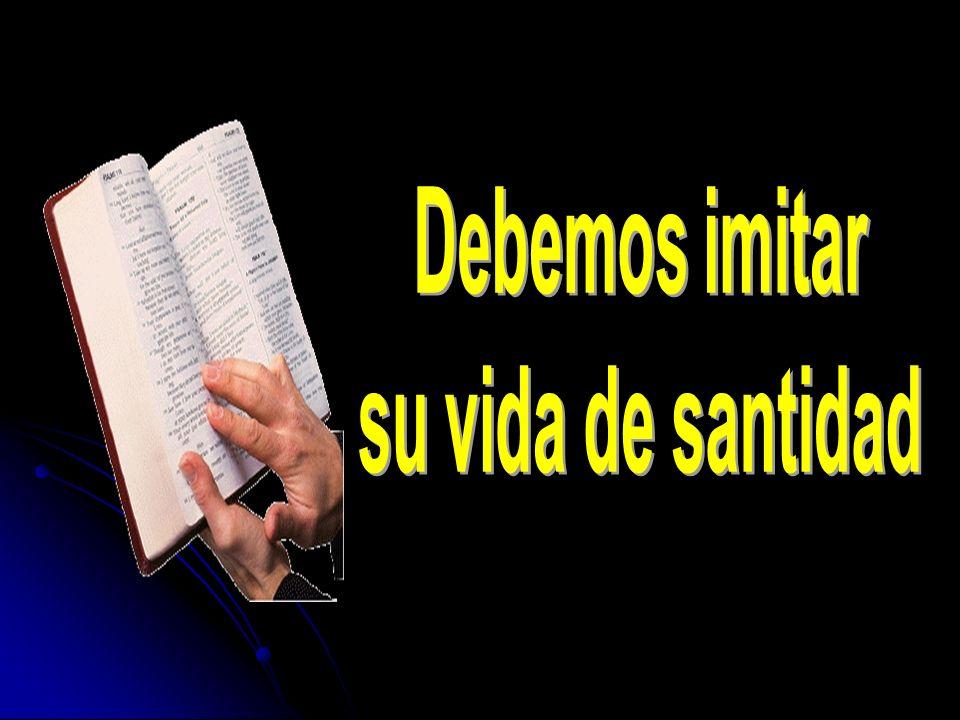 Debemos imitar su vida de santidad