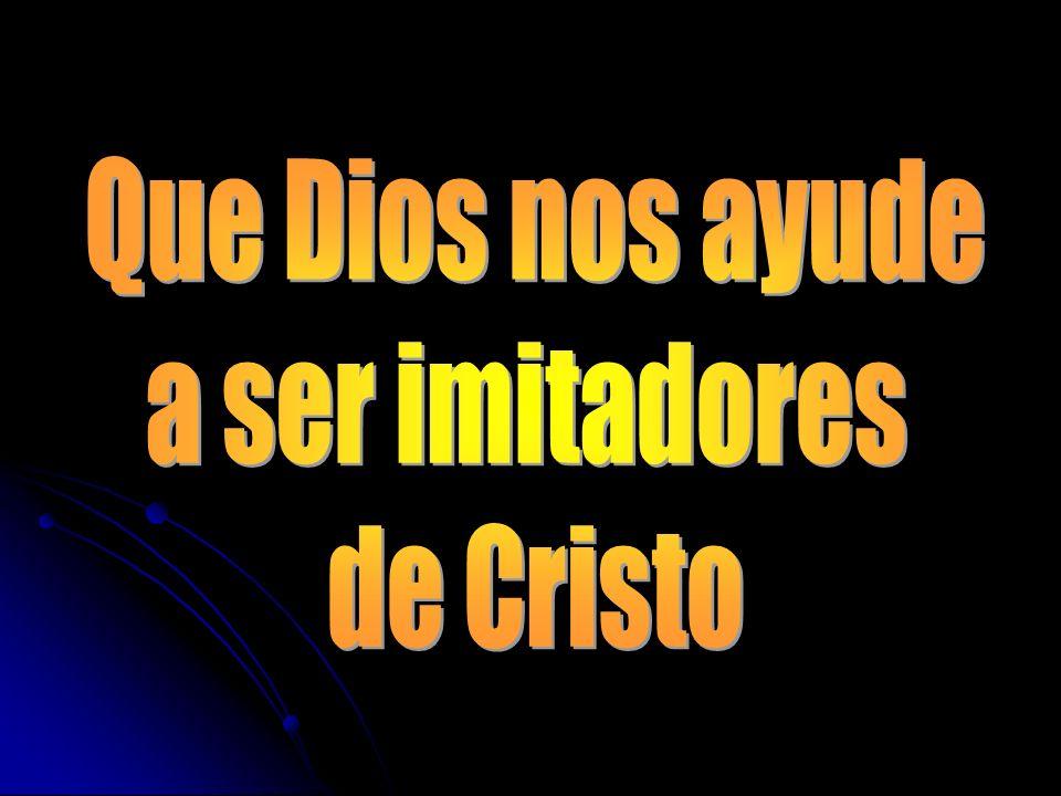 Que Dios nos ayude a ser imitadores de Cristo
