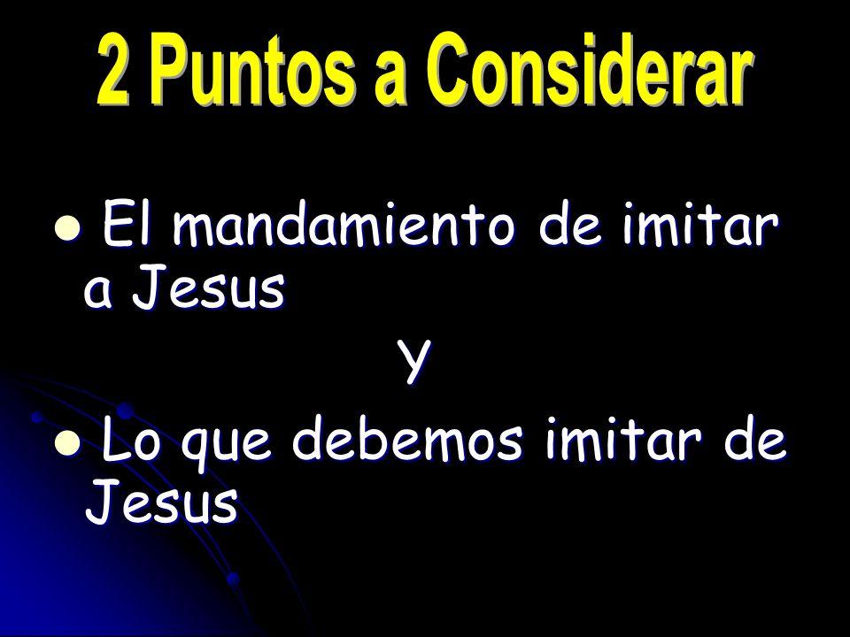 El mandamiento de imitar a Jesus Y Lo que debemos imitar de Jesus