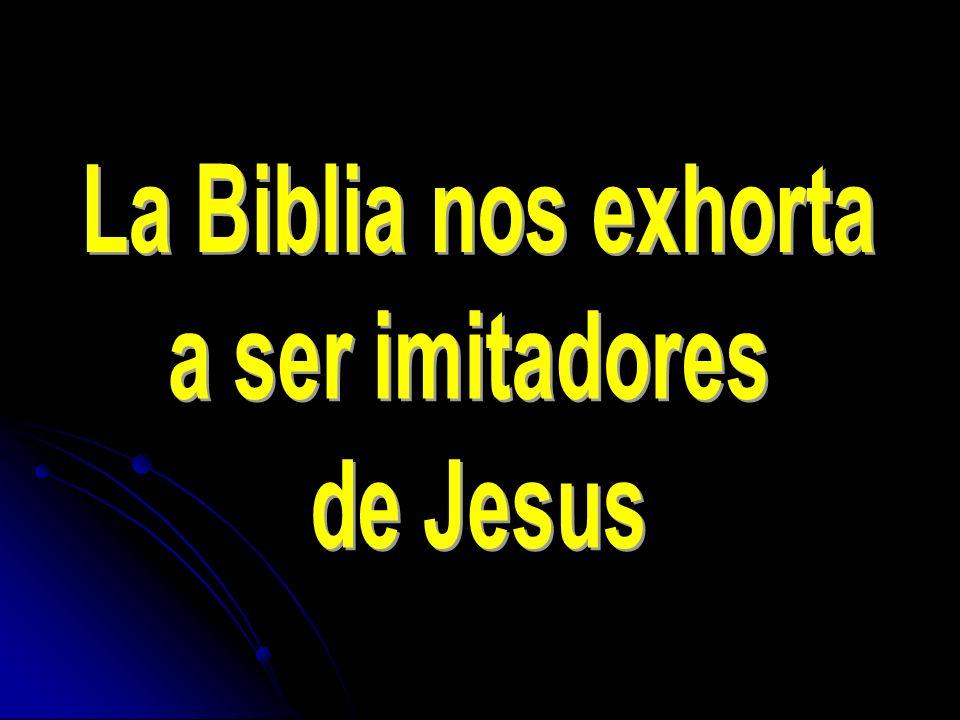 La Biblia nos exhorta a ser imitadores de Jesus