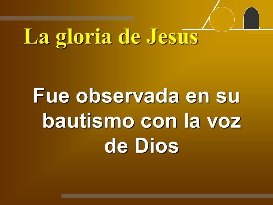 Fue observada en su bautismo con la voz de Dios