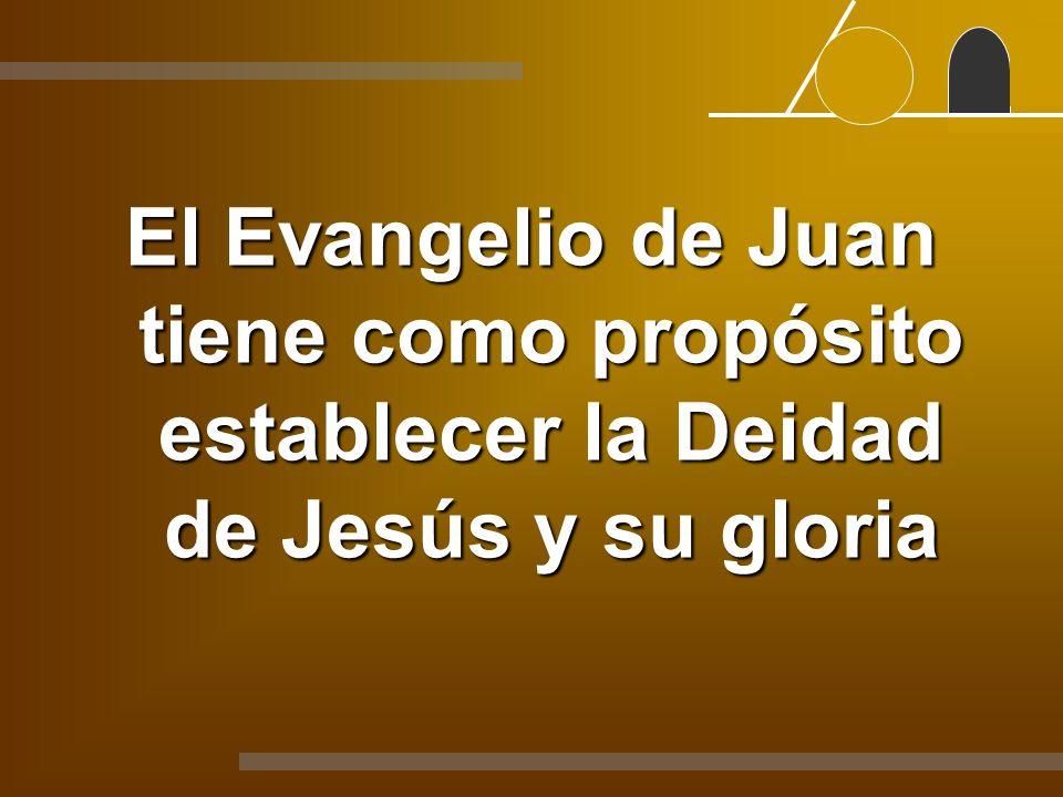 El Evangelio de Juan tiene como propósito establecer la Deidad de Jesús y su gloria