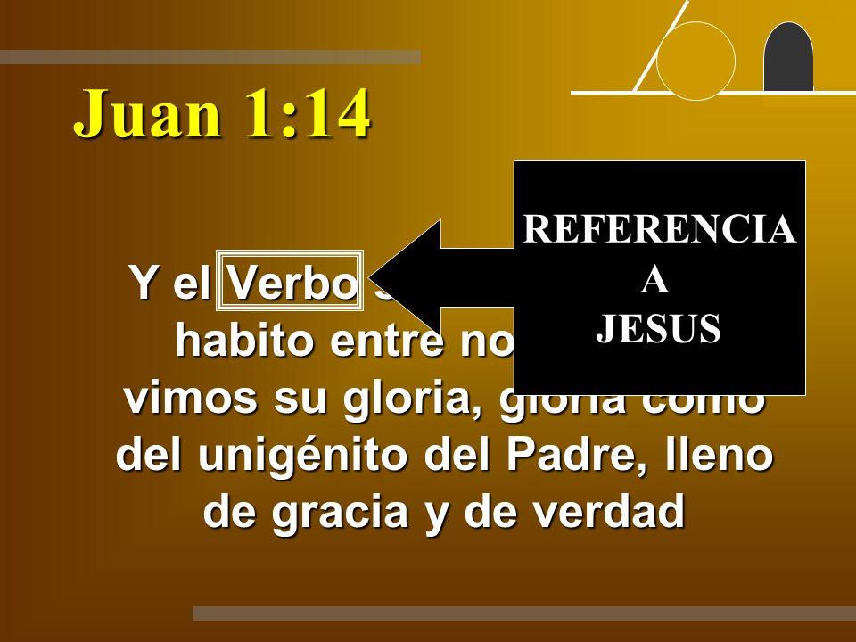 Juan 1:14 REFERENCIA. A. JESUS.