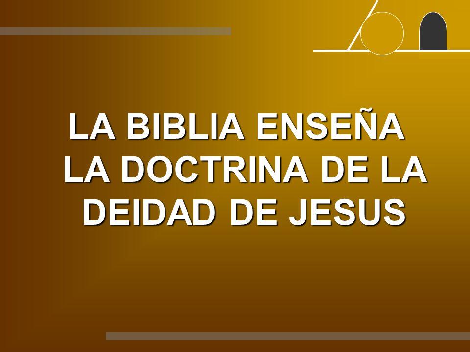 LA BIBLIA ENSEÑA LA DOCTRINA DE LA DEIDAD DE JESUS
