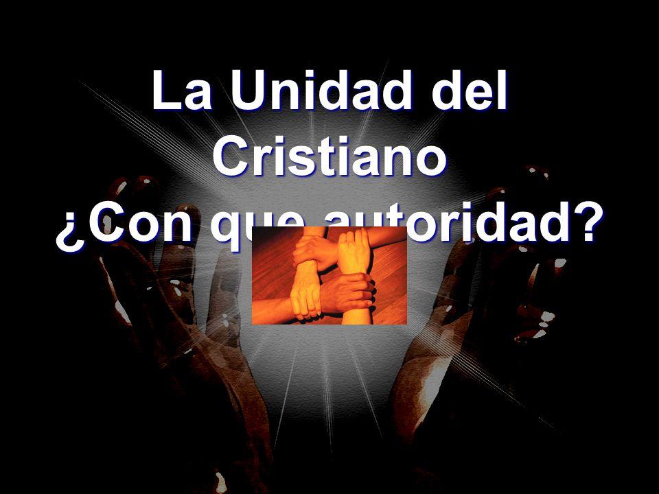 La Unidad del Cristiano ¿Con que autoridad